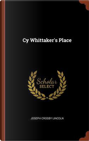 Cy Whittaker's Place by Joseph Crosby Lincoln