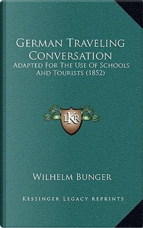 German Traveling Conversation by Wilhelm Bunger