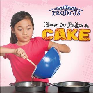 How to Bake a Cake by Anastasia Suen