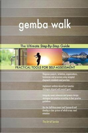 Gemba Walk the Ultimate Step-By-Step Guide by Gerardus Blokdyk