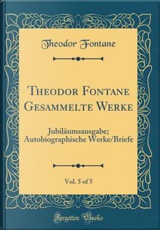 Theodor Fontane Gesammelte Werke, Vol. 5 of 5 by Theodor Fontane