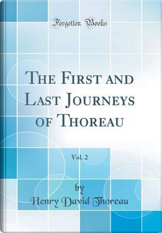 The First and Last Journeys of Thoreau, Vol. 2 (Classic Reprint) by Henry D. Thoreau