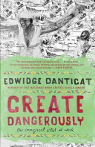 Create Dangerously by Edwidge Danticat