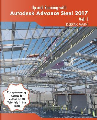 Up and Running With Autodesk Advance Steel 2017 by Deepak Maini