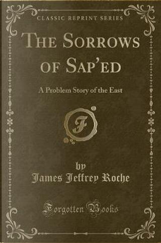 The Sorrows of Sap'ed by James Jeffrey Roche