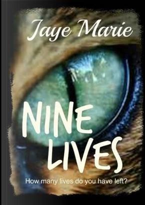 Nine Lives by Jaye Marie