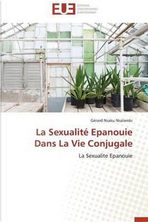 La Sexualite Epanouie Dans la Vie Conjugale by Nsalambi-G