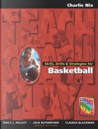 Skills, Drills & Strategies for Basketball by Charlie Nix
