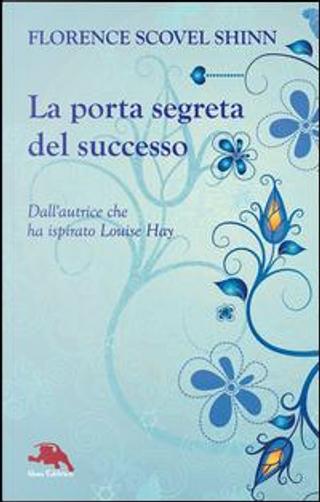La porta segreta del successo by Florence Scovel Shinn