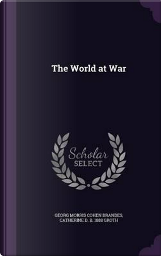 The World at War by Georg Morris Cohen Brandes
