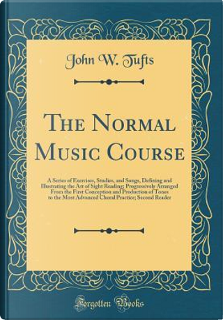The Normal Music Course by John W. Tufts