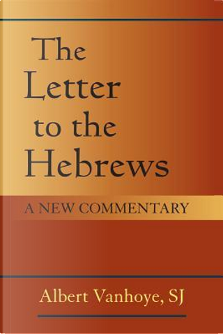 The Letter to the Hebrews by Albert Vanhoye