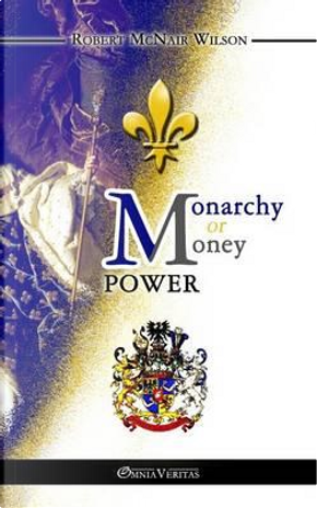 Monarchy or Money Power by Robert McNair Wilson