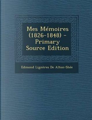Mes Memoires (1826-1848) by Edmond Ligneres De Alton-Shee