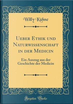 Ueber Ethik und Naturwissenschaft in der Medicin by Willy Kühne