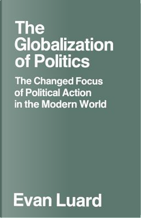 The Globalization of Politics by Evan Luard
