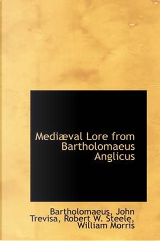 Mediaeval Lore from Bartholomaeus Anglicus by Willia John Trevisa