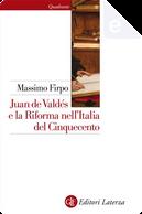 Juan de Valdés e la riforma nell'Italia del Cinquecento by Massimo Firpo