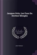Jacques Ortis, Les Fous Du Docteur Miraglia by Ugo Foscolo