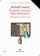 Il grande romanzo della matematica by Mickaël Launay