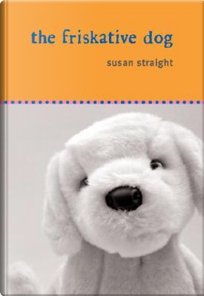 The Friskative Dog by Susan Straight