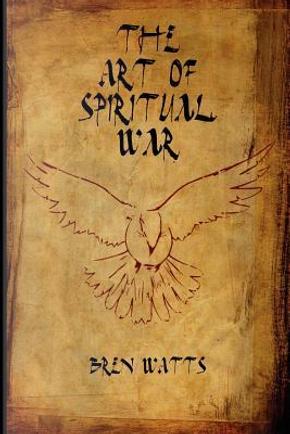 The Art of Spiritual War by Bren Watts