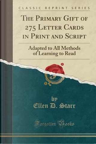 The Primary Gift of 275 Letter Cards in Print and Script by Ellen D. Starr