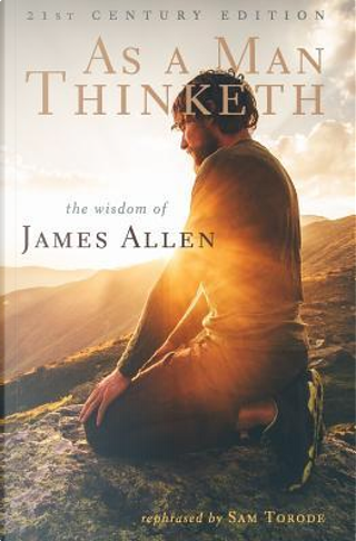 As a Man Thinketh -- 21st Century Edition by James Allen
