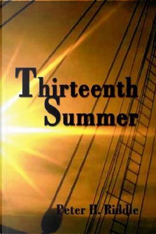 Thirteenth Summer by Peter H. Riddle