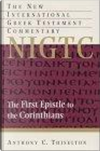 The First Epistle to the Corinthians by Anthony, C. Thiselton