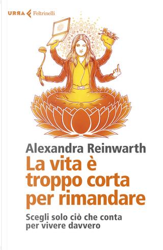 La vita è troppo corta per rimandare by Alexandra Reinwarth