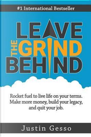 Leave the Grind Behind by Justin Gesso