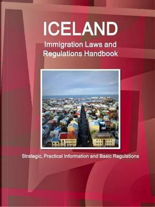 Iceland Immigration Laws and Regulations Handbook by USA International Business Publications