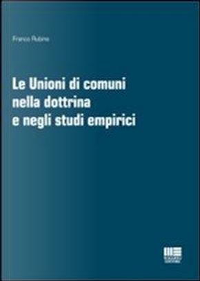 Le unioni di comuni nella dottrina e negli studi empirici by Franco Rubino