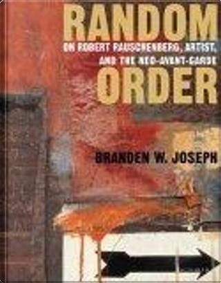 Random Order by Branden W. Joseph, Robert Rauschenberg
