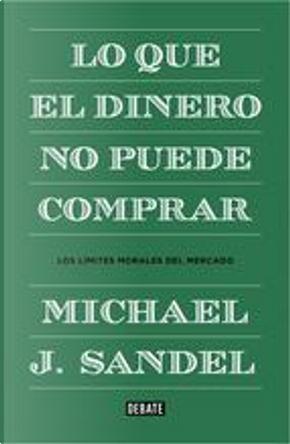 Lo que el dinero no puede comprar by Michael J. Sandel