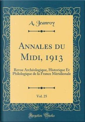 Annales du Midi, 1913, Vol. 25 by A. Jeanroy