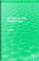 An Inquiry into Physiocracy (Routledge Revivals) by Max Beer