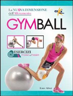 Gym ball. La nuova dimensione dell'allenamento by Ester Albini