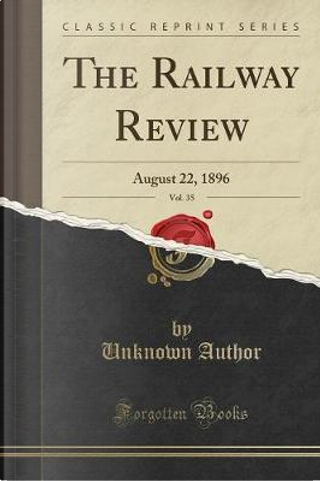 The Railway Review, Vol. 35 by Author Unknown
