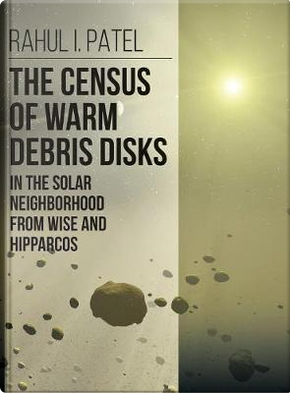 The Census of Warm Debris Disks in the Solar Neighborhood from Wise and Hipparcos by Rahul I. Patel