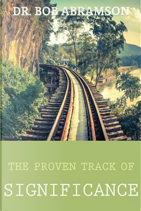 The Proven Track of Significance by Bob Abramson
