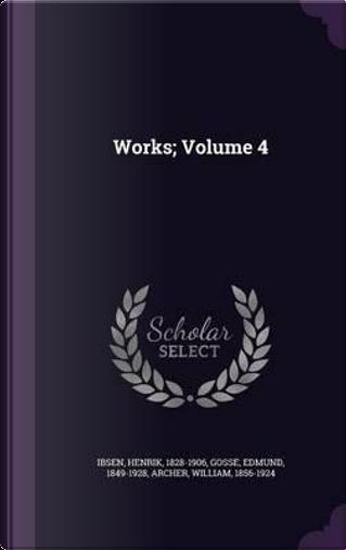 Works; Volume 4 by Henrik Johan Ibsen