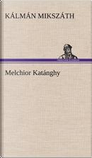 Melchior Katánghy by Kalman Mikszath