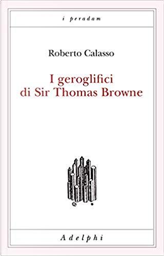 I geroglifici di Sir Thomas Browne by Roberto Calasso