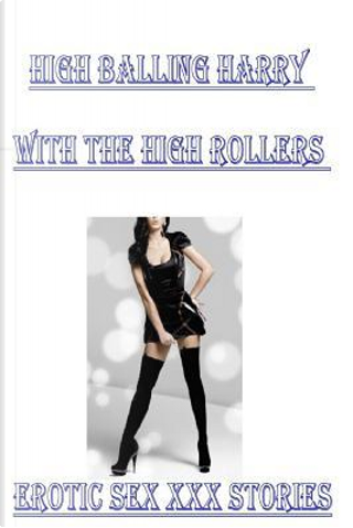 High Balling Harry With the High Rollers Erotic Sex Xxx Stories by Torri Tumbles