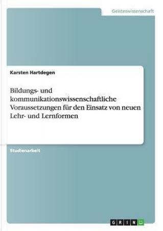 Bildungs- und kommunikationswissenschaftliche Voraussetzungen für den Einsatz von neuen Lehr- und Lernformen by Karsten Hartdegen