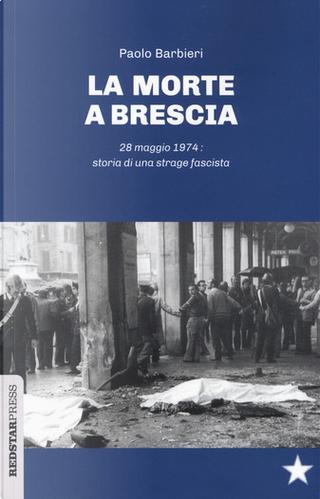 La morte a Brescia by Paolo Barbieri
