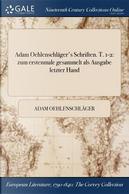 Adam Oehlenschläger's Schriften. T. 1-2 by Adam Oehlenschläger