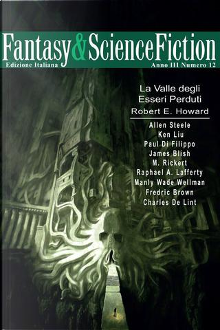 Fantasy & Science Fiction 12 by Allen Steele, Charles De Lint, Fredric Brown, James Blish, Ken Liu, M. Rickert, Manly Wade Wellman, Paul Di Filippo, R. A. Lafferty, Robert E. Howard